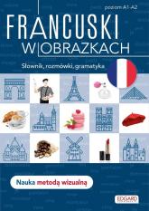 Francuski w obrazkach Słownik, rozmówki, gramatyka. Poziom A1-A2 - Agnieszka Wrzesińska | mała okładka