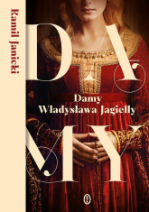Damy Władysława Jagiełły - Kamil Janicki | mała okładka