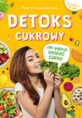Detoks cukrowy Jak mądrze unikać cukru - Agata Lewandowska | mała okładka