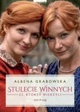 Stulecie Winnych Tom 3 Ci, którzy wierzyli (wydanie serialowe) - Ałbena Grabowska   mała okładka