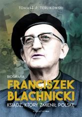 Franciszek Blachnicki. Ksiądz, który zmienił Polskę - Terlikowski Tomasz P. | mała okładka