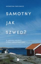 Samotny jak Szwed? O ludziach Północy, którzy lubią bywać sami - Katarzyna Tubylewicz | mała okładka