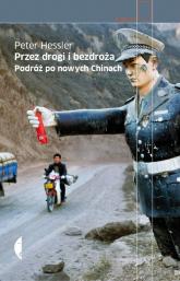 Przez drogi i bezdroża Podróż po nowych Chinach - Peter Hessler | mała okładka