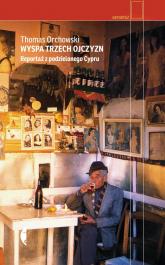 Wyspa trzech ojczyzn. Reportaż z podzielonego Cypru - Thomas Orchowski | mała okładka