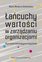 Łańcuchy wartości w zarządzaniu organizacjami. Wyzwania innowacyjno-kryzysowe - Skowron-Grabowska Beata | mała okładka