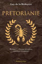 Pretorianie Rozkwit i upadek rzymskiej gwardii cesarskiej - de la Bédoyere Guy   mała okładka