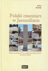 Polski cmentarz w Jerozolimie Polacy pochowani na cmentarzu katolickim na górze Syjon - Artur Patek | mała okładka