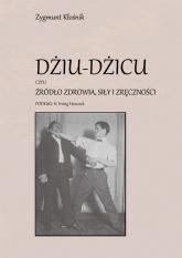 Dżiu-Dżicu czyli źródło zdrowia, siły i zręczności podług H. Irving Hancock - Zygmunt Kłośnik   mała okładka