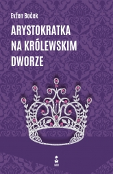 Arystokratka na królewskim dworze - Evzen Bocek | mała okładka