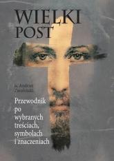 Wielki Post. Przewodnik po wybranych treściach - Andrzej Zwoliński   mała okładka