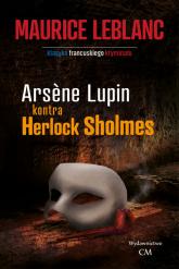 Arsene Lupin kontra Herlock Sholmes - Maurice Leblanc   mała okładka