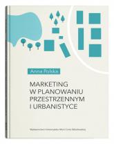 Marketing w planowaniu przestrzennym i urbanistyce - Anna Polska | mała okładka