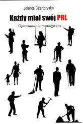 Każdy miał swój PRL Opowiadania nostalgiczne - Jolanta Czartoryska | mała okładka