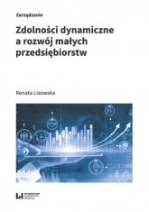 Zdolności dynamiczne a rozwój małych przedsiębiorstw - Renata Lisowska | mała okładka