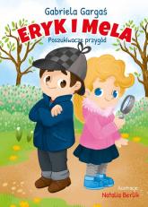 Eryk i Mela poznają świat. Poszukiwacze przygód - Gabriela Gargaś | mała okładka
