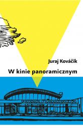 W kinie panoramicznym - Juraj Kovacik | mała okładka