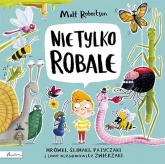 Nie tylko ROBALE Mrówki, ślimaki, patyczaki inne niesamowite zwierzaki - Matt Robertson   mała okładka