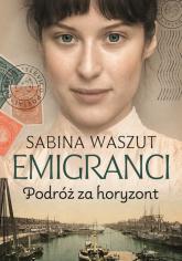 Emigranci Podróż za horyzont - Sabina Waszut | mała okładka