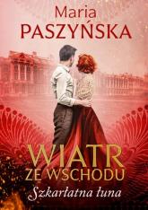 Wiatr ze Wschodu Szkarłatna łuna - Maria Paszyńska | mała okładka