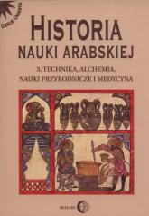 Historia nauki arabskiej Tom 3 Technika, alchemia, nauki przyrodnicze i medycyna -  | mała okładka