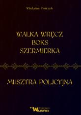 Walka wręcz Boks Szermierka Musztra policyjna - Władysław Dańczuk | mała okładka
