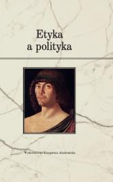 Etyka a polityka - red. Justyna Miklaszewska, red. Przemysław Spryszak | mała okładka