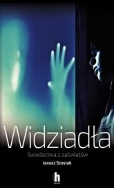 Widziadła. Świadectwa z zaświatów - Janusz Szostak   mała okładka
