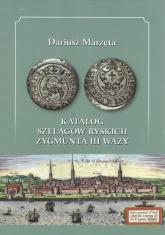 Katalog szelągów ryskich Zygmunta III Wazy - Dariusz Marzęta | mała okładka