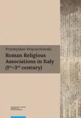 Roman Religious Associations in Italy (1st-3rd century) - Przemysław Wojciechowski | mała okładka