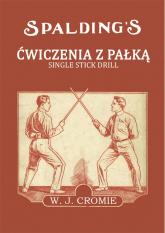 Ćwiczenia z pałką Single Stick Drill - Cromie William J.   mała okładka