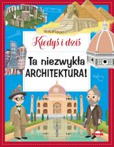 Kiedyś i dziś. Ta niezwykła architektura! - Eleonora Barsotti   mała okładka