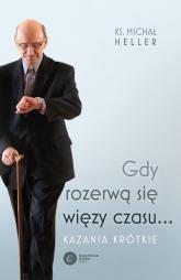 Gdy rozerwą się więzy czasu Kazania krótkie - Michał Heller | mała okładka