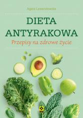 Dieta antyrakowa Przepisy na zdrowe życie - Agata Lewandowska | mała okładka