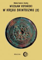 W kręgu shintoizmu Doktryna kult organizacja Tom 2 - Wiesław Kotański | mała okładka