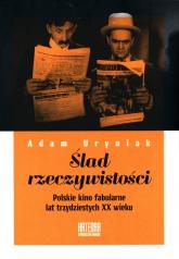 Ślad rzeczywistości Polskie kino fabularne lat trzydziestych XX wieku - Adam Uryniak | mała okładka