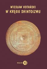 W kręgu shintoizmu Przeszłość i jej tajemnice - Wiesław Kotański | mała okładka