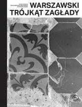 Warszawski trójkąt Zagłady - Leociak Jacek, Waślicka-Żmijewska Zofia, Żmijewski Artur | mała okładka