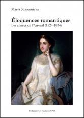 Éloquences romantiques Les années de l'Arsenal (1824-1834) - Marta Sukiennicka | mała okładka