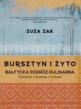 Bursztyn i żyto Bałtycka podróż kulinarna Estonia, Łotwa, Litwa - Zuza Zak | mała okładka