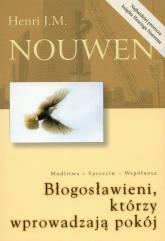 Błogosławieni którzy wprowadzają pokój Modlitwa - Sprzeciw - Wspólnota - Nouwen Henri J. M. | mała okładka