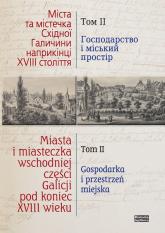 Miasta i miasteczka wschodniej części Galicji pod koniec XVIII wieku Tom 2 Gospodarka i przestrzeń miejska - zbiorowa Praca | mała okładka