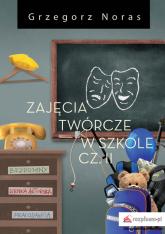 Zajęcia twórcze w szkole Część 2 - Grzegorz Noras | mała okładka