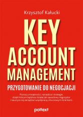 Key Account Management Przygotowanie do negocjacji - Krzysztof Kałucki | mała okładka