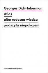 Atlas albo radosna wiedza podszyta niepokojem - Georges Didi-Huberman | mała okładka