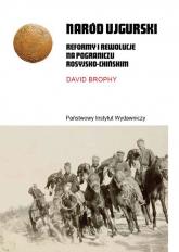 Naród ujgurski Reformy i rewolucje na pograniczu rosyjsko-chińskim - David Brophy | mała okładka