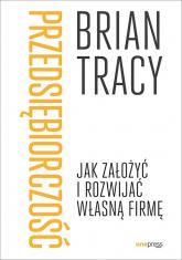 Przedsiębiorczość Jak założyć i rozwijać własną firmę - Brian Tracy   mała okładka