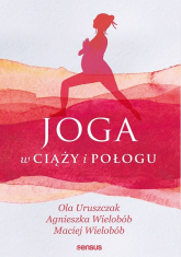 Joga w ciąży i połogu - Uruszczak Ola, Wielobób Agnieszka, Wielobób Maciej | mała okładka