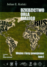 Dziedzictwo Orła Białego Tom 1 Wojna i losy powojenne - Kulski Julian E. | mała okładka