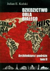 Dziedzictwo Orła Białego Tom 2 Architektura i podróże - Kulski Julian E. | mała okładka