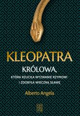 Kleopatra Królowa, która rzuciła wyzwanie Rzymowi i zdobyła wieczną sławę - Angela Alberto | mała okładka